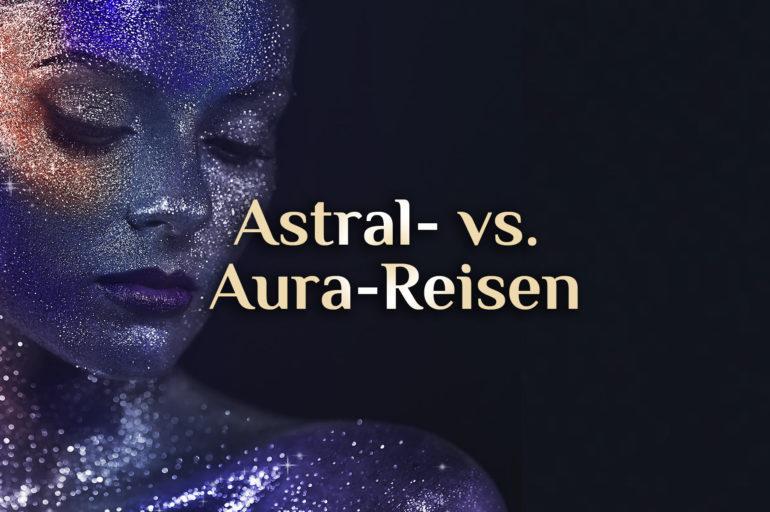 Hexenwissen ⚡ Astral-Reisen ⚡ Aura-Reisen