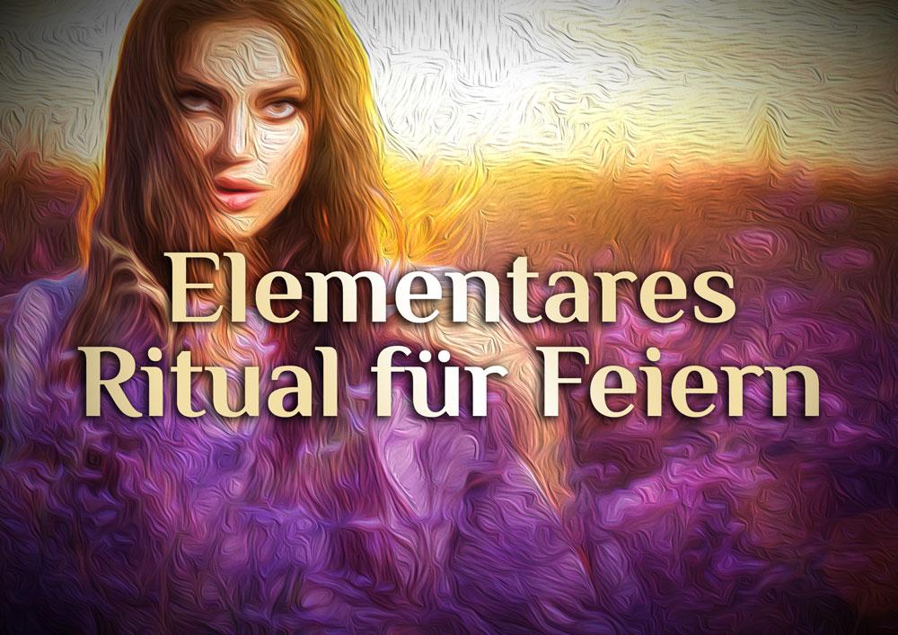 Elementares Ritual für elementare Feiern