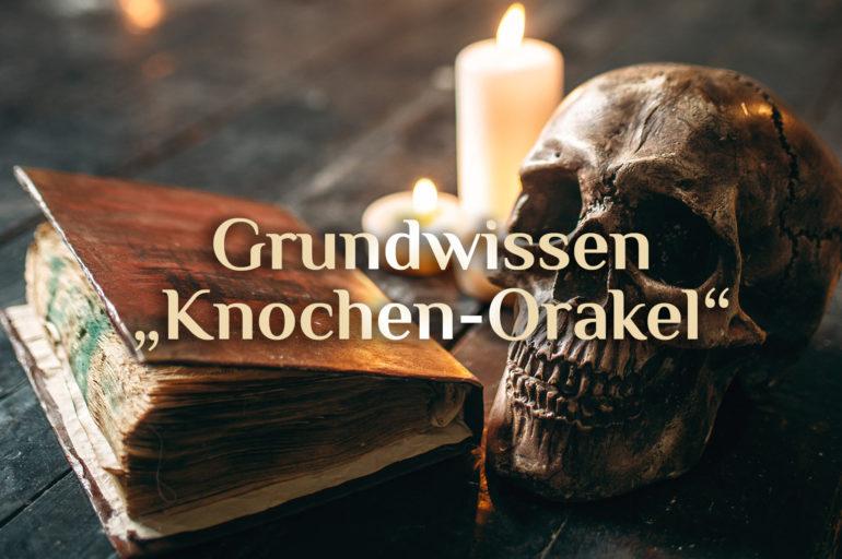 Grundwissen Knochenorakel 🦴 Knochen-Orakel 🦴 Weissagung mit Knochen