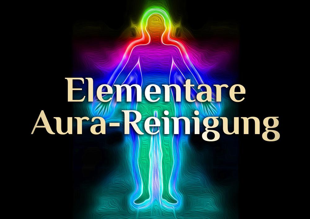 Reinige Deine Aura & Elementare Aura Reinigung