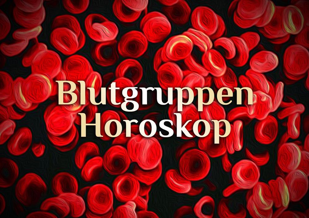 Elementares Blutgruppenhoroskop | Horoskop des Blutes