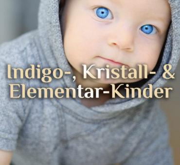 Ist Dein Kind gar ein: Kristallkind 💠 Indigokind 💠 Elementarkind