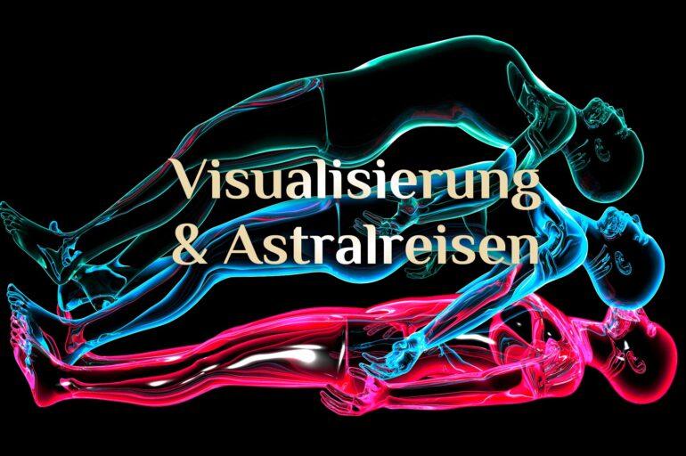 Astralreise & Visualierung 💫 Die Visualisierung zur Astralreise