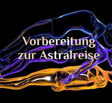 Vorbereitung zur Astralreise 💫 Grundlagen für eine Astralreise
