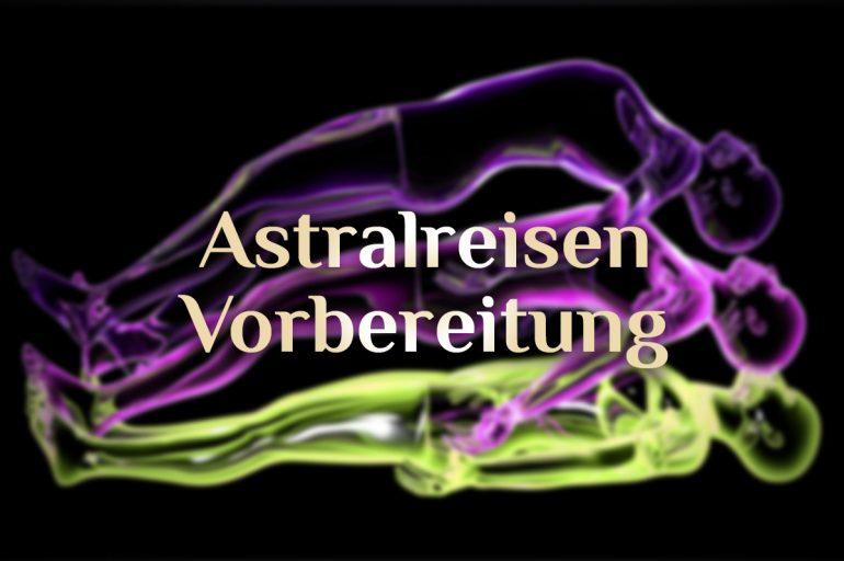 Vorbereitung zur Astralreise | Grundlagen für eine Astralreise