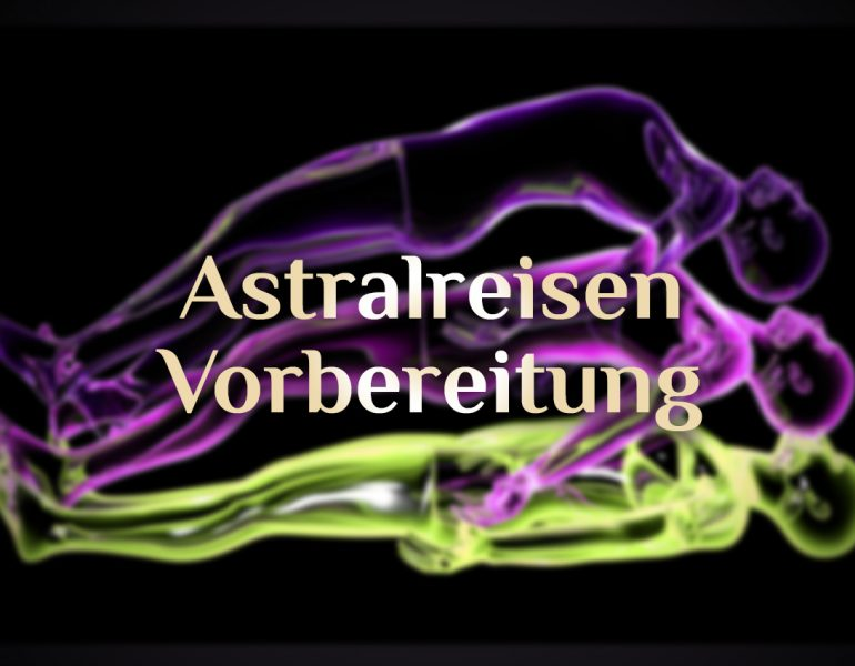 Geschützt: Vorbereitung zur Astralreise   Grundlagen für eine Astralreise