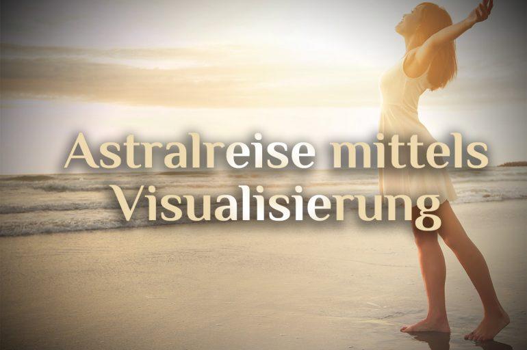 Astralreise – Die Visualisierung
