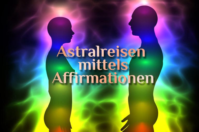 Astralreisen & Affirmationen