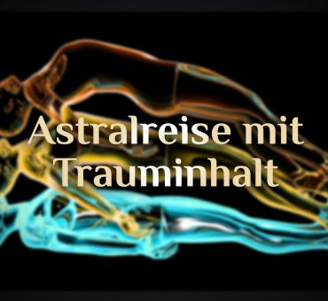Astralreise mit Trauminhalt