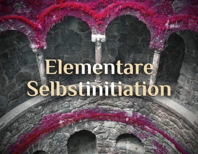 Elementare Selbstweihe   elementare Selbtstinitiation   Ritual zur Selbstermächtigung