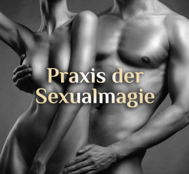 Praxis der Sexualmagie 🌋 Sex & Magie 🌋 elementare Sexualmagie