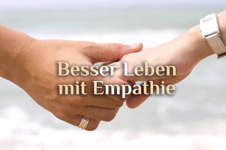 Einsatz von Empathie | Empathisch besser Leben