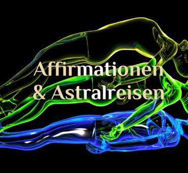 Astralreisen & Affirmationen 💫 Affirmationen zur Astralreise