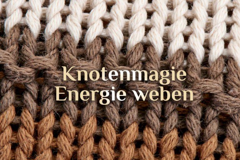 Energie weben | Knotenmagie | Magie weben