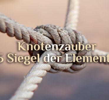Knotenzauber | Die 5 Siegel der Elemente | Magie der Knoten