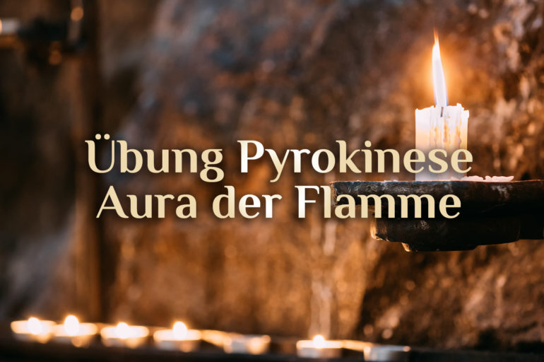 Anleitung Feuermagie 🔥 Transzendente Pyrokinese 🔥 Aura der Flamme