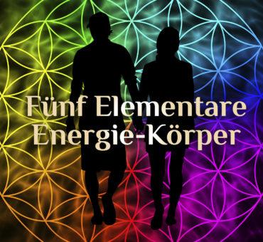 Fünf elementaren Körper ⚡ Spirituelle Energiekörper