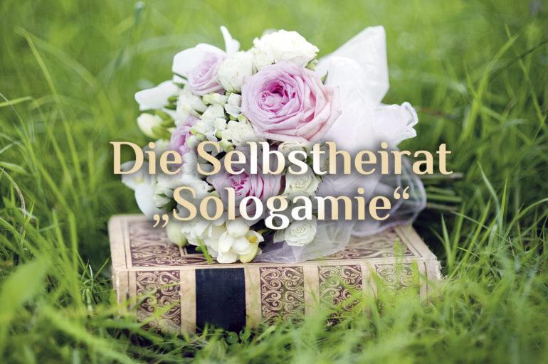 Selbstheirat ⚭ Sologamie ⚭ Selbstehe