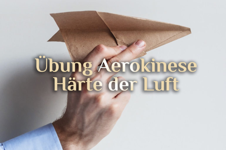 Anleitung Luftmagie 💨 Transzendente Aerokinese 💨 Härte der Luft