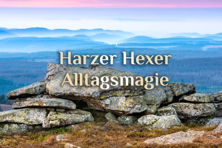Harzer Hexer Alltagsmagie 💎 Spiritueller Alltagsheld