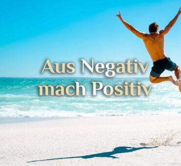 Negativ wird Positiv 😙 10 positive Zeichen 😙 Du bist besser dran…