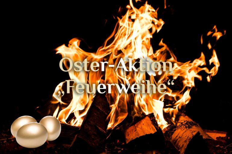 Oster-Aktion 🔥 08.03. – 21.03.2021 🔥 Digitale Feuerweihe